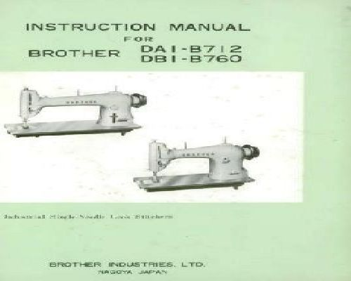 ... Manual for a Brother DAI B712 DBI B760 Industrial Sewing Machine